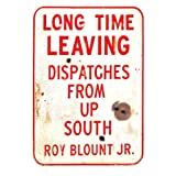 Long Time Leaving: Dispatches from Up South ~ Roy Jr Blount