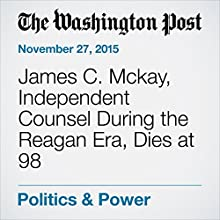 James C. Mckay, Independent Counsel During the Reagan Era, Dies at 98 (       UNABRIDGED) by Emily Langer Narrated by Kristi Burns