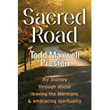 Sacred Road: my journey through abuse, leaving the Mormons & embracing spirituality ~ Todd Maxwell Preston