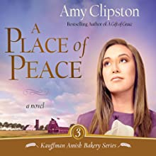 A Place of Peace: Kauffman Amish Bakery Series (       UNABRIDGED) by Amy Clipston Narrated by Devon O'Day