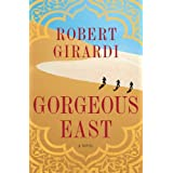 Gorgeous East: A Novel ~ Robert Girardi