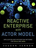 Reactive Enterprise with Actor Model: Application and Integration Patterns for Scala and Akka