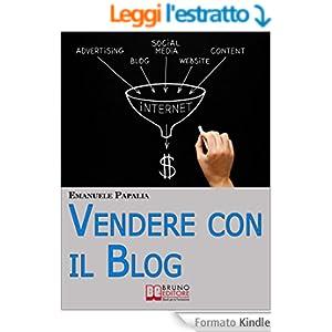 Vendere con il Blog. Trucchi e Strategie per Aumentare le Vendite dei Tuoi Prodotti e Servizi Attraverso il Blog. (Ebook Italiano - Anteprima Gratis)