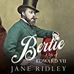 Bertie: A Life of Edward VII | Jane Ridley