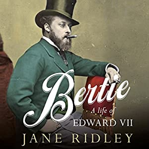 Bertie: A Life of Edward VII | [Jane Ridley]