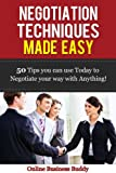 Negotiation Techniques Made Easy: 50 Tips You Can Use Today to Negotiate Anything! (Negotiation, Business)