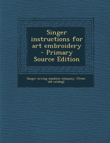Singer Instructions For Art Embroidery - Primary Source Edition