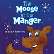 The Moose at the Manger | [Lisa A. Tortorello]