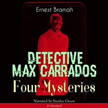 Detective Max Carrados: Four Mysteries Audiobook by Ernest Bramah Narrated by Stanley Green