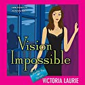 Vision Impossible: Psychic Eye Mysteries, Book 9 Audiobook by Victoria Laurie Narrated by Elizabeth Michaels
