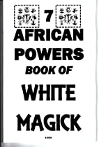 THE 7 AFRICAN POWERS BOOK OF WHITE MAGICK by…