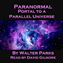 Paranormal Portal to a Parallel Universe Audiobook by Walter Parks Narrated by David Gilmore