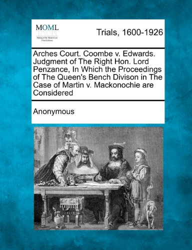 Arches Court. Coombe v. Edwards. Judgment of The Right Hon. Lord Penzance, In Which the Proceedings of The Queen's Bench Divison in The Case of Martin v. Mackonochie are Considered