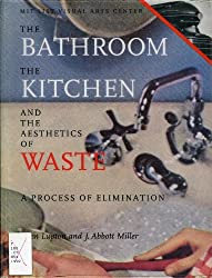 The Bathroom the Kitchen and the Aesthetics of Waste: A Process of Elimination
