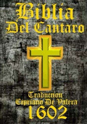 Biblia Del Cantaro 1602: La Biblia, que es, los sacros libros del Viejo y Nuevo Testamento. Trasladada en español. La Palabra del Dios nuestro permanece para siempre. 1569.