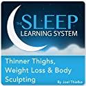 Thinner Thighs, Weight Loss, and Body Sculpting with Hypnosis, Meditation, and Affirmations (The Sleep Learning System)