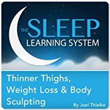 Thinner Thighs, Weight Loss, and Body Sculpting with Hypnosis, Meditation, and Affirmations (The Sleep Learning System)  by Joel Thielke Narrated by Joel Thielke