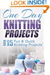 One Day Knitting Projects: Over 15 Fu...