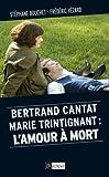 Bertrand Cantat, Marie Trintignant : l'amour � mort (Politique, id�e, soci�t�) (French Edition)
