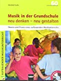 Musik in der Grundschule neu denken - neu gestalten: Theorie und Praxis eines aufbauenden Musikunterrichts. Inkl. Audio-CD (80 min.)