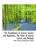 Image of The Foundations of Science: Science and Hypothesis, The Value of Science Science and Methods