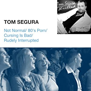 Not Normal / 80's Porn / Cursing Is Bad / Rudely Interrupted | [Tom Segura]