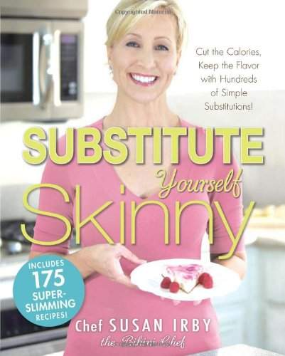 The Substitute Yourself Skinny Cookbook: Cut the Calories, Keep the Flavor with Hundreds of Simple Substitutions!