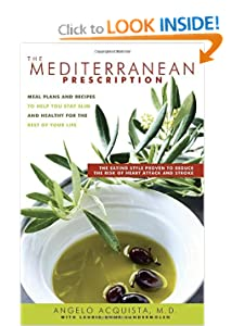 The Mediterranean Prescription: Meal Plans and Recipes to Help You Stay Slim and Healthy for the Rest of Your Life [Hardcover] — by Angelo Acquista (Primary Contributor), Laurie Anne Vandermolen (Collaborator)