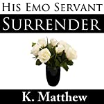 Surrender: His Emo Servant, Part 9 | K Matthew