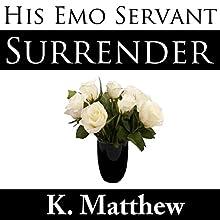 Surrender: His Emo Servant, Part 9 Audiobook by K Matthew Narrated by Kirk Westman