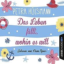 Das Leben fällt, wohin es will Hörbuch von Petra Hülsmann Gesprochen von: Nana Spier