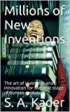 Millions of New Inventions: The art of invention and innovation for the next stage of human evolution