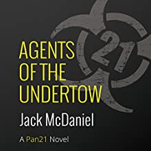 Agents of the Undertow: A Pan21 Novel Audiobook by Jack McDaniel Narrated by Jack McDaniel