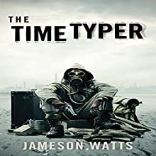 The Time Typer, Book 1 (       UNABRIDGED) by Jameson Watts Narrated by Cory Mikhals
