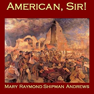 American, Sir! | [Mary Raymond Shipman Andrews]