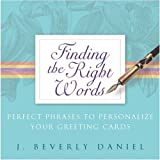 Finding The Right Words: Perfect Phrases To Personalize Your Greeting Cardsby Beverly J Daniel
