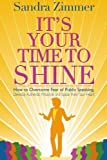 img - for It's Your Time to Shine: How to Overcome Fear of Public Speaking, Develop Authentic Presence and Speak from Your Heart book / textbook / text book