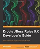 Drools JBoss Rules 5.X Developer's Guide by Bali, Michal published by PACKT PUBLISHING (2013)