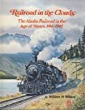 img - for Railroad in the Clouds: The Alaska Railroad in the Age of Steam, 1914-1945 book / textbook / text book