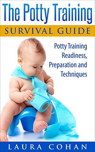 The Potty Training Survival Guide: Potty Training Readiness, Preparation and Techniques (How to Potty Train Boys, How to Potty Train Girls, How to Potty Train Your Child)