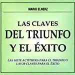 Las Claves del Triunfo y el Exito [The Clues for Achievement and Success] | Mario Elnerz