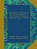 img - for The Theory of Equations: With an Introduction to the Theory of Binary Algebraic Forms, Volume 2 book / textbook / text book
