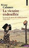 La victoire endeuillée. La sortie de guerre des soldats français. 1918-1920