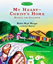 My Heart : Christ's Home Retold for Children Picture Book