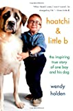 img - for Haatchi & Little B: The Inspiring True Story of One Boy and His Dog book / textbook / text book