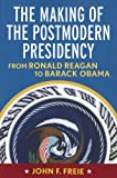 The Making of the Postmodern Presidency: From Ronald Reagan to Barack Obama