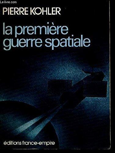 la-premiere-guerre-spatiale-la-3e-guerre-mondiale-est-elle-deja-commencee-french-edition