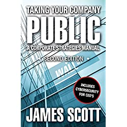 Taking Your Company Public, A Corporate Strategies Manual: Second Edition with Cybersecurity (New Renaissance Series on Corporate Strategies Book 1) (English Edition)