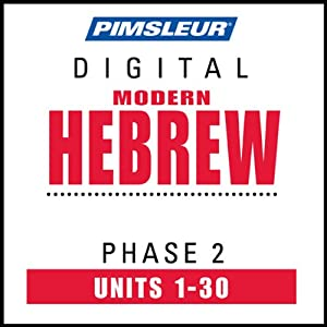 Hebrew Phase 2, Units 1-30: Learn to Speak and Understand Hebrew with Pimsleur Language Programs | [Pimsleur]
