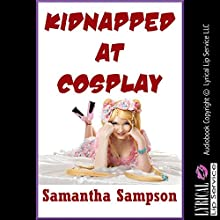 Kidnapped at Cosplay: A Rough Sex Erotica Story with Bondage (       UNABRIDGED) by Samantha Sampson Narrated by Scarlet Chase